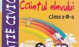 Carte Educatie civica – Clasa 3 – Caietul elevului – Alexandra Manea, Lorica Matei PDF Online