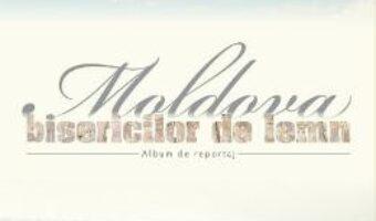 Carte Moldova bisericilor de lemn – Otilia Balinisteanu PDF Online