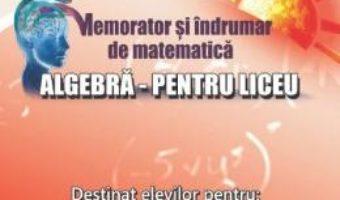 Carte Memorator algebra pentru liceu – Gheorghe Adalbert Schneider PDF Online
