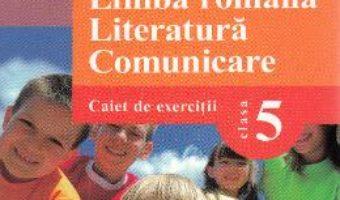 Cartea Limba Romana. Literatura. Comunicare – Clasa 5 – Caiet de exercitii – Mariana Cheroiu (download, pret, reducere)