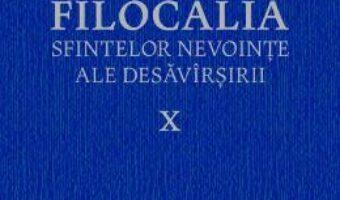Carte Filocalia 10 Sfintelor nevointe ale desavarsirii ed.2017 PDF Online