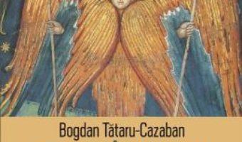 Cartea Corpul ingerilor – Bogdan Tataru-Cazaban (download, pret, reducere)