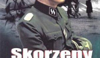 Carte Skorzeny, cel mai periculos om din Europa – Charles Whiting PDF Online