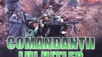Carte Comandantii lui Hitler – James Lucas PDF Online