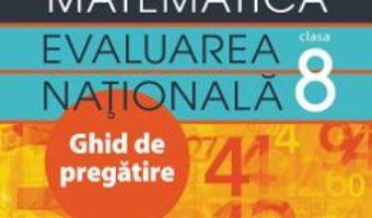 Cartea Evaluare nationala. Matematica – Clasa 8 – Ghid de pregatire – Rozica Stefan, Viorica Baibarac (download, pret, reducere)