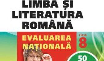 Carte Limba romana – Clasa 8 – Evaluarea nationala. 50 de teste rezolvate – Crisitian Ciocaniu, Alina Ene PDF Online