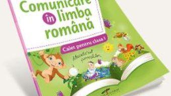 Carte Comunicare in limba romana – Clasa 1 – Caiet (Exersare. Aprofundare. Dezvoltare) – Nicoleta Ciobanu PDF Online