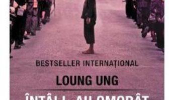 Cartea Intai l-au omorat pe tata. Povestea unei fetite din Cambodgia – Loung Ung (download, pret, reducere)