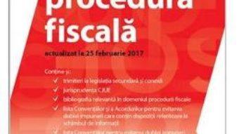 Carte Codul de procedura fiscala Act. 25 februarie 2017 – Mihai Bragaru PDF Online