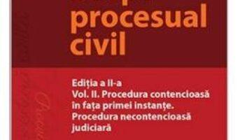 Carte Drept procesual civil Vol. 2. Procedura contencioasa in fata primei instante. Procedura necontencioasa judiciara. Ed.2 – Mihaela Tabarca PDF Online