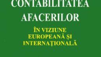 Cartea Contabilitatea afacerilor in viziune europeana si internationala – Cristian Dragan, Magdalena Mihai (download, pret, reducere)