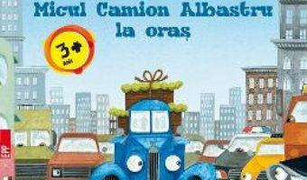 Carte Micul Camion Albastru la oras – Alice Schertle PDF Online