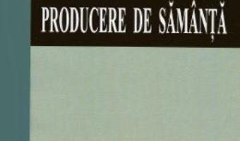 Cartea Producere de samanta – Marin Soare, Ovidiu Panita (download, pret, reducere)
