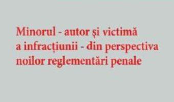 Cartea Minorul – autor si victima a infractiunii – din perspectiva noilor reglementari penale – Ruxandra Raducanu (download, pret, reducere)
