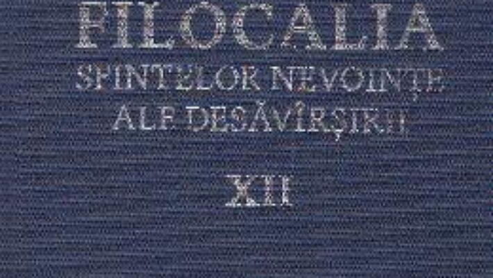 Carte Filocalia 12 Sfintelor nevointe ale desavarsirii ed.2017 PDF Online