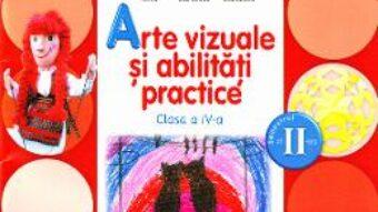 Carte Arte vizuale si abilitati practice Clasa 4 Caiet Sem. 2 + CD – Cristina Rizea, Daniela Stoicescu PDF Online