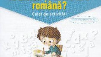 Carte Ce trebuie sa stiu la limba romana? Trec in clasa 5 – Caiet – Daniela Besliu, Nicoleta Stanica PDF Online