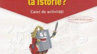 Carte Ce trebuie sa stiu la istorie? Trec in clasa 5 – Caiet – Magda Stan PDF Online