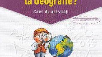 Carte Ce trebuie sa stiu la geografie? Trec in clasa 5 – Caiet – Gabriela Barbulescu, Daniela Elena Ionita PDF Online