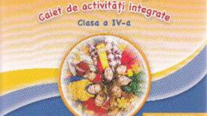 Carte Sunt curios, deci invat! Caiet de activitati integrate – Clasa 4 – Camelia Leontina Balanescu PDF Online