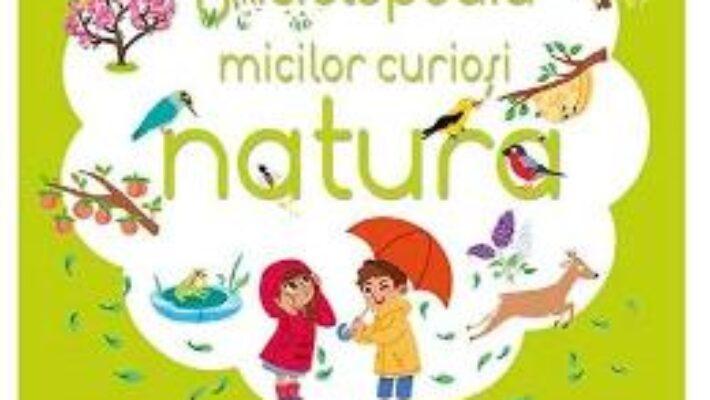 Carte Enciclopedia micilor curiosi: Natura PDF Online