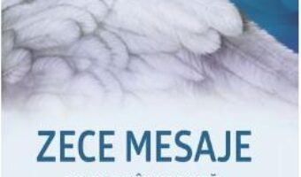Cartea Zece mesaje pe care ingerii tai doresc sa le cunosti – Doreen Virtue PDF Online