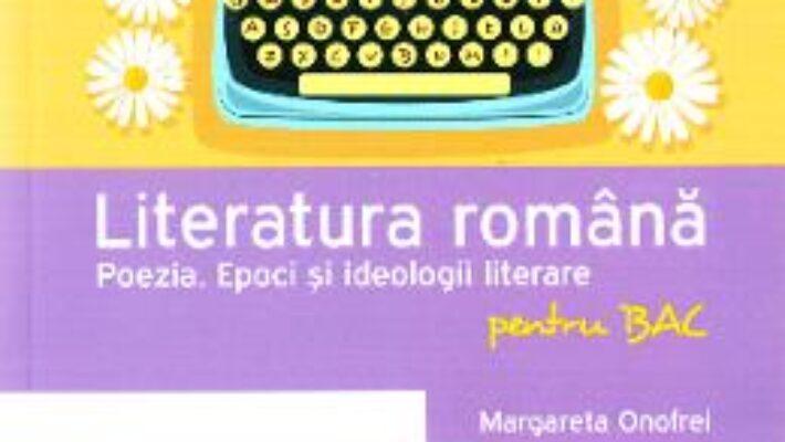 Cartea Literatura romana pentru BAC – Poezia – Margareta Onofrei PDF Online