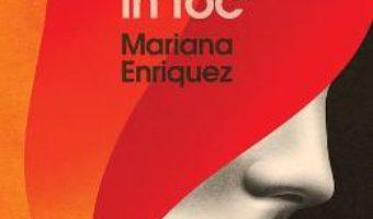 Cartea Ce-am pierdut in foc – Mariana Enriquez PDF Online