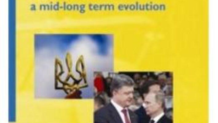 Cartea Prospective of Ukraine Crisis: Scenarios for a mid-long term evolution – Iulian Chifu PDF Online