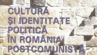 Cartea Cultura si identitate in Romania postcomunista – Lorena-Valeria Stuparu PDF Online