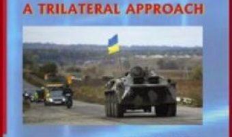 Cartea Prospective on Ukraine Crisis: A trilateral approach – Iulian Chifu PDF Online