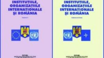 Cartea Institutiile, organizatiile internationale si Romania vol.1+2 – Stelian Neagoe PDF Online