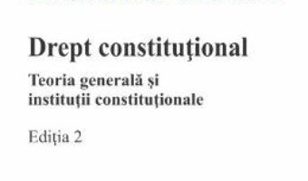 Cartea Drept constitutional. Teoria generala si institutii constitutionale. Ed.2 – Marius Andreescu (download, pret, reducere)