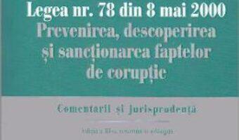 Cartea Legea nr.78 din 8 mai 2000: Prevenirea, descoperirea si sanctionarea faptelor de coruptie – Dorin Ciuncan PDF Online