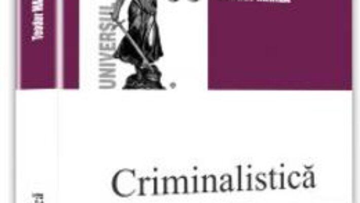 Cartea Criminalistica. Teste-grila ed.2017 – Teodor Manea PDF Online