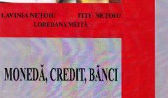 Cartea Moneda, credit, banci Partea 1 – Lavinia Netoiu, Titu Netoiu, Loredana Meita PDF Online