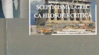 Cartea Scepticismul grec ca filosofie critica – Gheorghe Vladutescu PDF Online