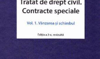 Cartea Tratat de drept civil. Contracte speciale Vol.1: Vanzarea si schimbul ed.2 – Dan Chirica PDF Online