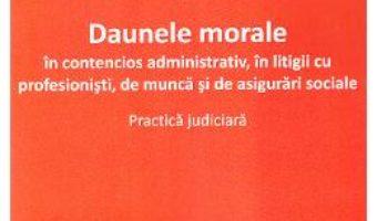 Cartea Daunele morale in contencios administrativ, in litigii cu profesionisti, de munca si de asigurari sociale – Lucia Uta PDF Online