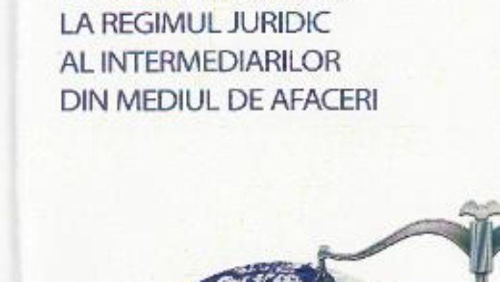 Cartea Studiu de drept comparat cu privire la regimul juridic al intermediarilor din mediul de afaceri PDF Online