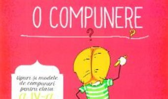 Cartea Cum sa scrii o compunere – Clasa 4 – Madalina Stan, Florentina Ionita PDF Online