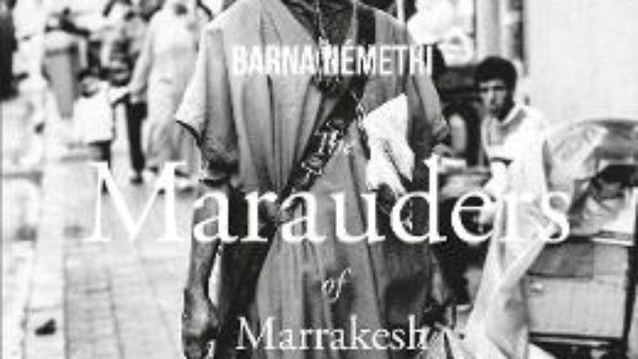 Cartea The Marauders of Marrakesh – Barna Nemethi PDF Online