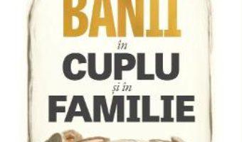Cartea Banii in cuplu si in familie – Marie-Claude Francois-Laugier PDF Online