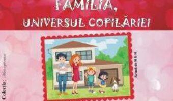 Cartea Familia, universul copilariei – Smaranda Maria Cioflica, Viorica Preda PDF Online