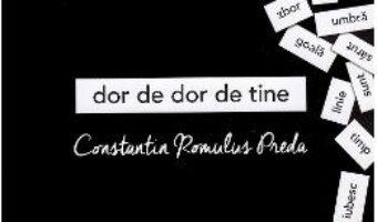 Cartea Dor de dor de tine – Constantin Romulus Preda (download, pret, reducere)