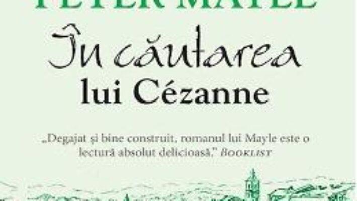 Cartea In cautarea lui Cezanne – Peter Mayle PDF Online