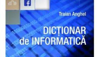 Cartea Dictionar de informatica ed.2017 – Traian Anghel PDF Online