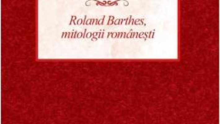 Cartea Roland Barthes, mitologii romanesti PDF Online