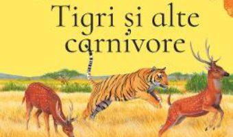 Cartea Tigri si alte carnivore – Olivia Brookes PDF Online