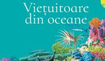 Cartea Vietuitoare din oceane – Olivia Brookes PDF Online